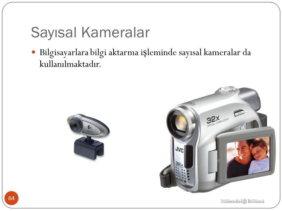 Sayısal Kameralar Bilgisayarlara bilgi aktarma i ş leminde sayısal kameralar da kullanılmaktadır. 84