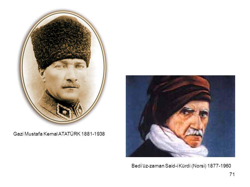 71 Bedi'üz-zaman Said-i Kürdi (Norsi) 1877-1960 Gazi Mustafa Kemal ATATÜRK 1881-1938