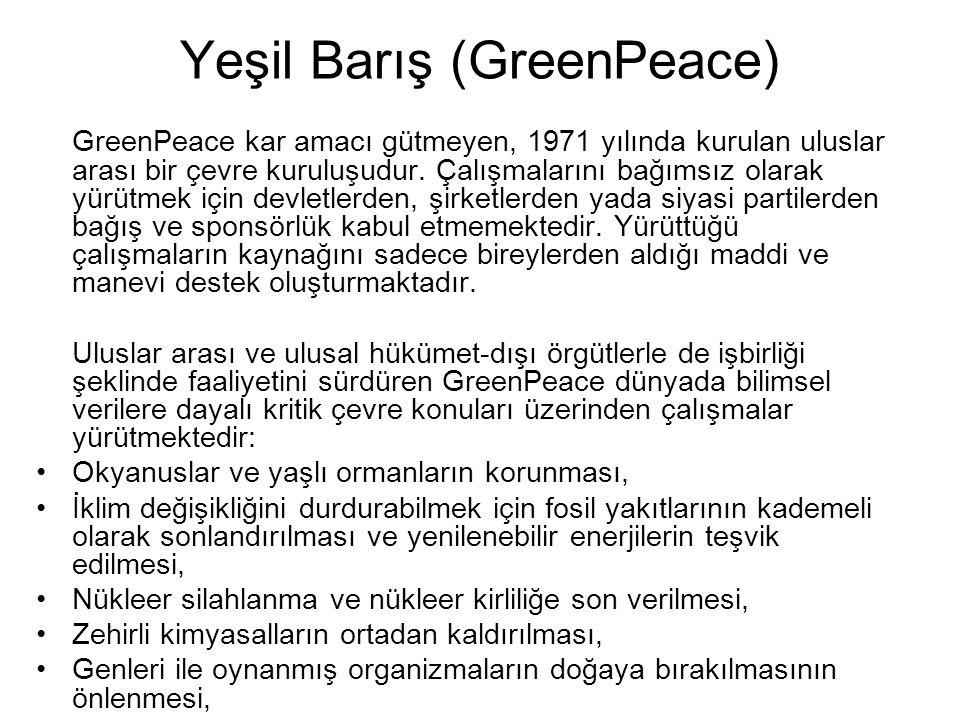 Yeşil Barış (GreenPeace) GreenPeace kar amacı gütmeyen, 1971 yılında kurulan uluslar arası bir çevre kuruluşudur. Çalışmalarını bağımsız olarak yürütm