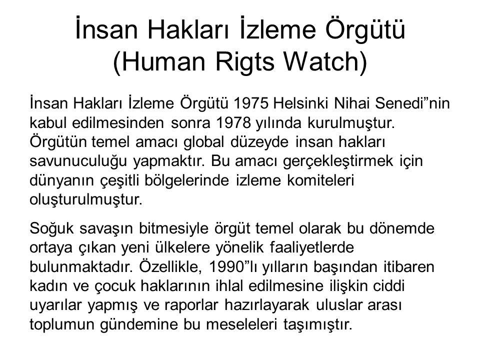 """İnsan Hakları İzleme Örgütü (Human Rigts Watch) İnsan Hakları İzleme Örgütü 1975 Helsinki Nihai Senedi""""nin kabul edilmesinden sonra 1978 yılında kurul"""