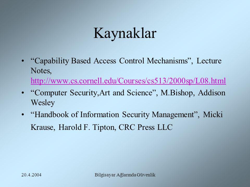"""20.4.2004Bilgisayar Ağlarında Güvenlik Kaynaklar """"Capability Based Access Control Mechanisms"""", Lecture Notes, http://www.cs.cornell.edu/Courses/cs513/"""