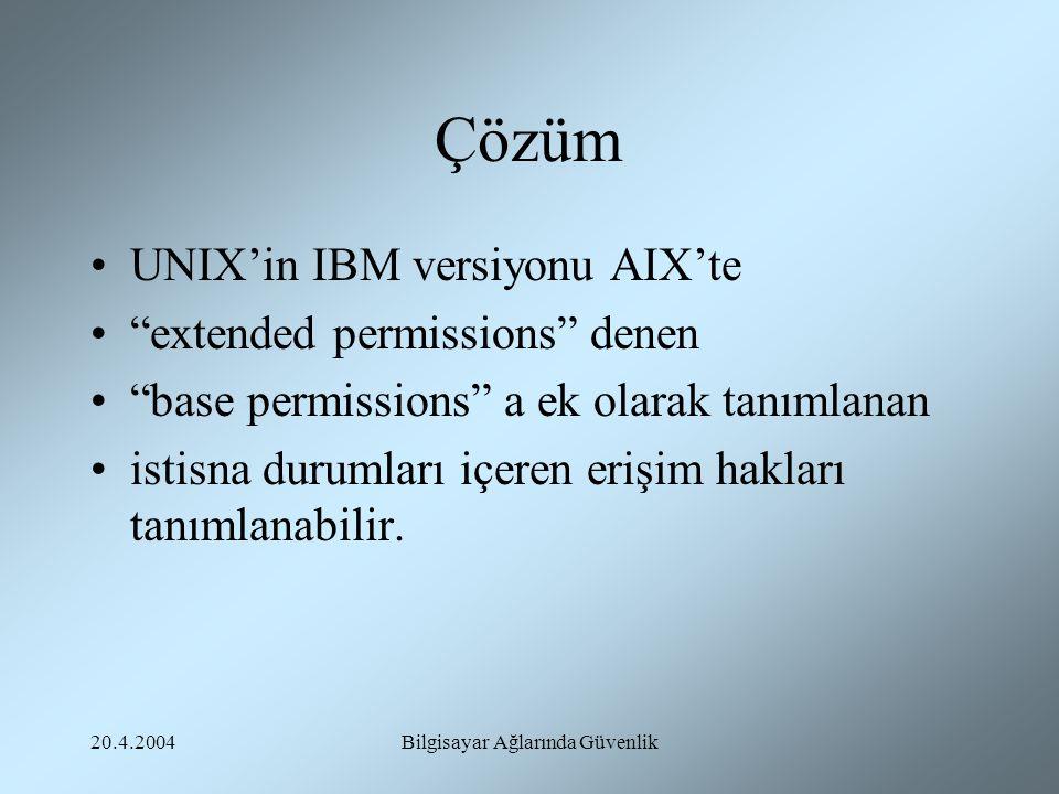 """20.4.2004Bilgisayar Ağlarında Güvenlik Çözüm UNIX'in IBM versiyonu AIX'te """"extended permissions"""" denen """"base permissions"""" a ek olarak tanımlanan istis"""