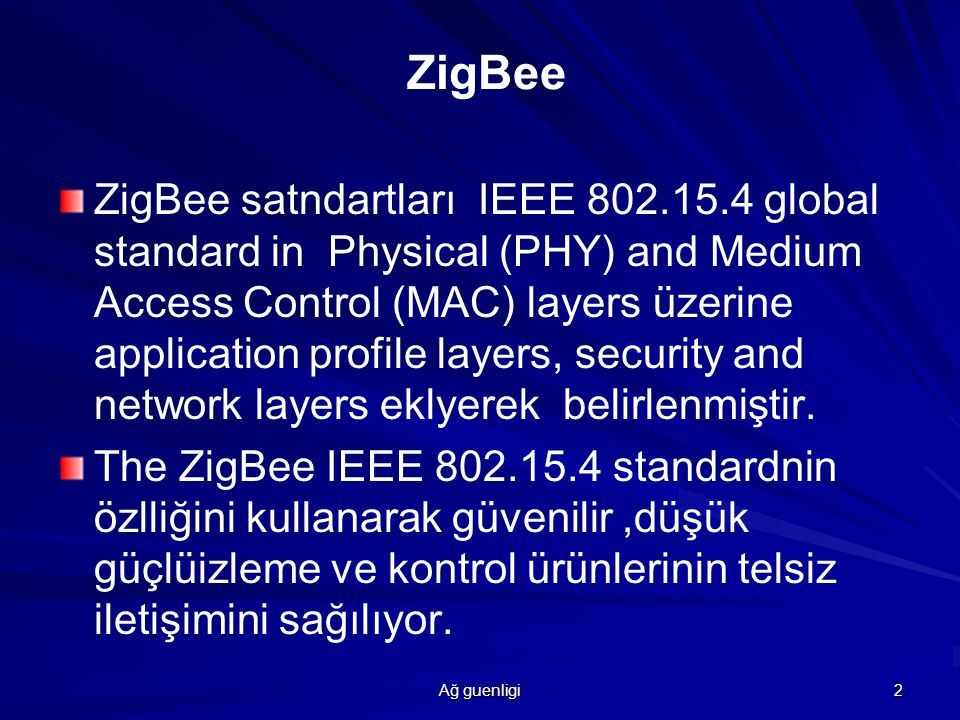 Ağ guenligi 2 ZigBee ZigBee satndartları IEEE 802.15.4 global standard in Physical (PHY) and Medium Access Control (MAC) layers üzerine application pr