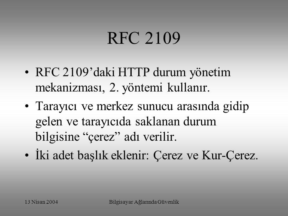 13 Nisan 2004Bilgisayar Ağlarında Güvenlik RFC 2109 RFC 2109'daki HTTP durum yönetim mekanizması, 2. yöntemi kullanır. Tarayıcı ve merkez sunucu arası