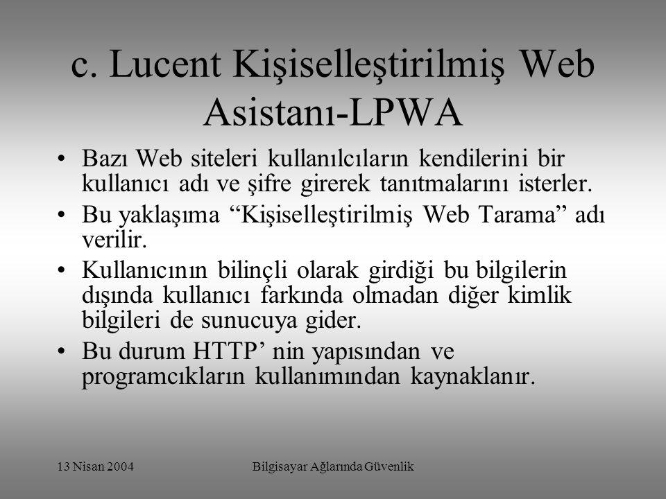 13 Nisan 2004Bilgisayar Ağlarında Güvenlik c. Lucent Kişiselleştirilmiş Web Asistanı-LPWA Bazı Web siteleri kullanılcıların kendilerini bir kullanıcı