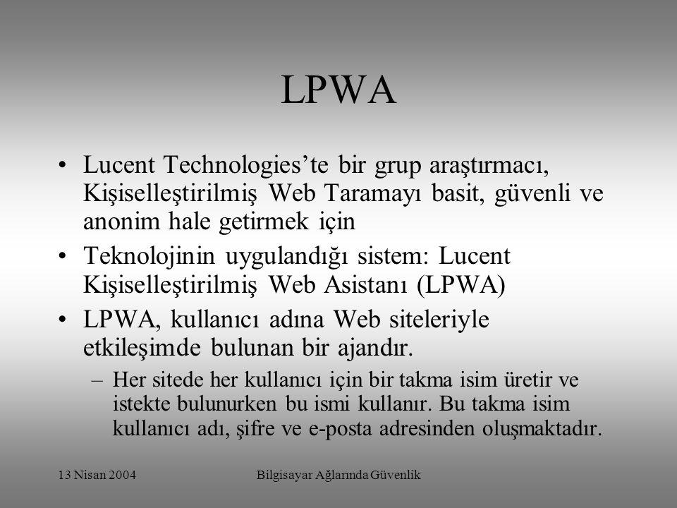 13 Nisan 2004Bilgisayar Ağlarında Güvenlik LPWA Lucent Technologies'te bir grup araştırmacı, Kişiselleştirilmiş Web Taramayı basit, güvenli ve anonim hale getirmek için Teknolojinin uygulandığı sistem: Lucent Kişiselleştirilmiş Web Asistanı (LPWA) LPWA, kullanıcı adına Web siteleriyle etkileşimde bulunan bir ajandır.