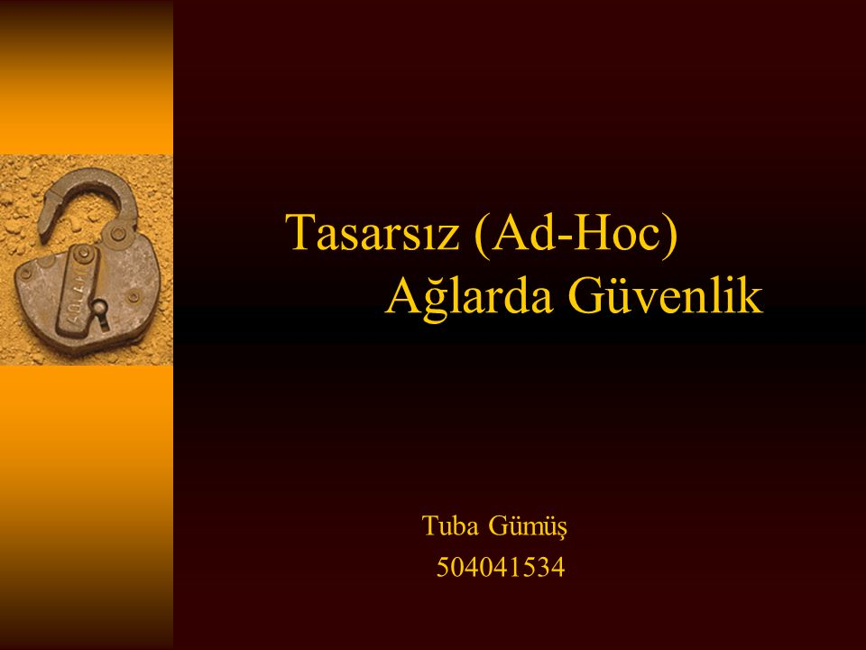 Tasarsız (Ad-Hoc) Ağlarda Güvenlik Tuba Gümüş 504041534
