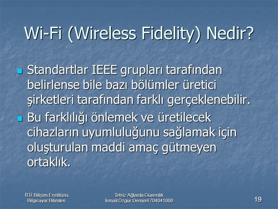 İTÜ Bilişim Enstitüsü Bilgisayar Bilimleri Telsiz Ağlarda Güvenlik İsmail Özgür Demirel 704041008 19 Wi-Fi (Wireless Fidelity) Nedir? Standartlar IEEE
