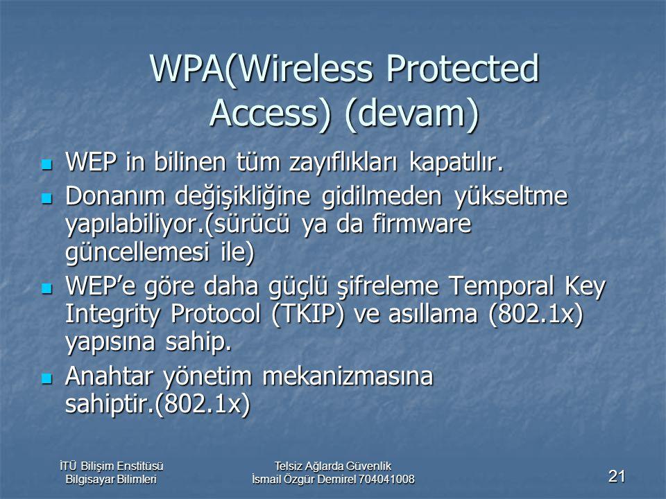 İTÜ Bilişim Enstitüsü Bilgisayar Bilimleri Telsiz Ağlarda Güvenlik İsmail Özgür Demirel 704041008 21 WEP in bilinen tüm zayıflıkları kapatılır. WEP in