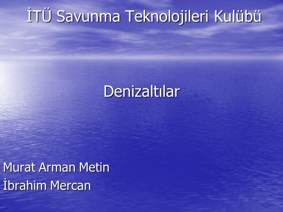 İTÜ Savunma Teknolojileri Kulübü Denizaltılar İTÜ Savunma Teknolojileri Kulübü Denizaltılar Murat Arman Metin İbrahim Mercan