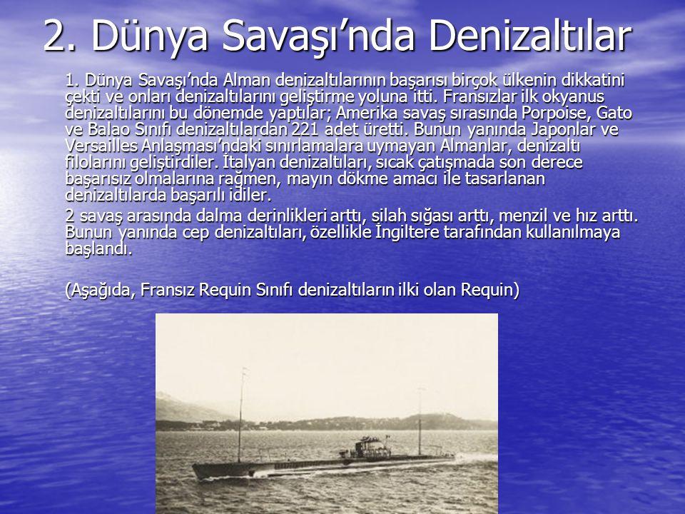 2. Dünya Savaşı'nda Denizaltılar 1. Dünya Savaşı'nda Alman denizaltılarının başarısı birçok ülkenin dikkatini çekti ve onları denizaltılarını geliştir