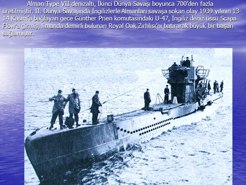 Alman Type VII denizaltı, İkinci Dünya Savaşı boyunca 700'den fazla üretilmiştir. II. Dünya Savaşında İngilizlerle Almanları savaşa sokan olay 1939 yı