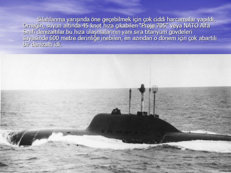 """Silahlanma yarışında öne geçebilmek için çok ciddi harcamalar yapıldı. Örneğin, suyun altında 45 knot hıza çıkabilen """"Proje 705"""" veya NATO Alfa Sınıfı"""