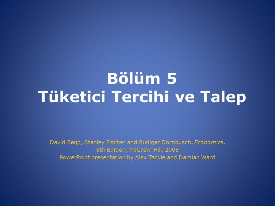 Bölüm 5 Tüketici Tercihi ve Talep David Begg, Stanley Fischer and Rudiger Dornbusch, Economics, 8th Edition, McGraw-Hill, 2005 PowerPoint presentation by Alex Tackie and Damian Ward