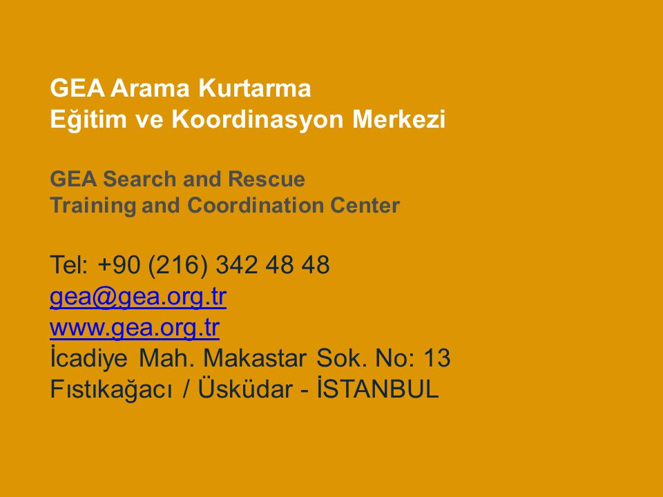 GEA Arama Kurtarma Eğitim ve Koordinasyon Merkezi GEA Search and Rescue Training and Coordination Center Tel: +90 (216) 342 48 48 gea@gea.org.tr www.gea.org.tr İcadiye Mah.