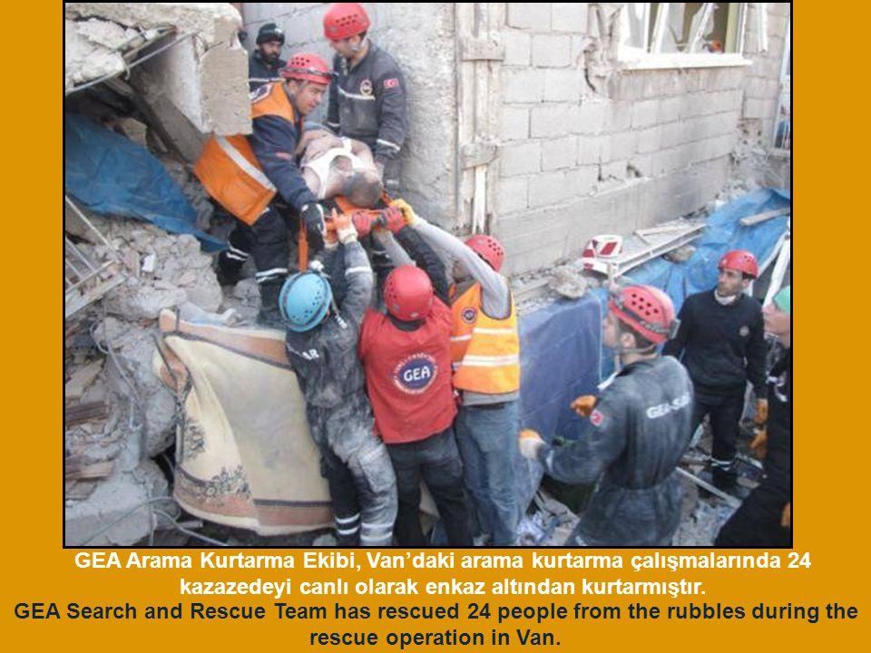 GEA Arama Kurtarma Ekibi, Van'daki arama kurtarma çalışmalarında 24 kazazedeyi canlı olarak enkaz altından kurtarmıştır. GEA Search and Rescue Team ha