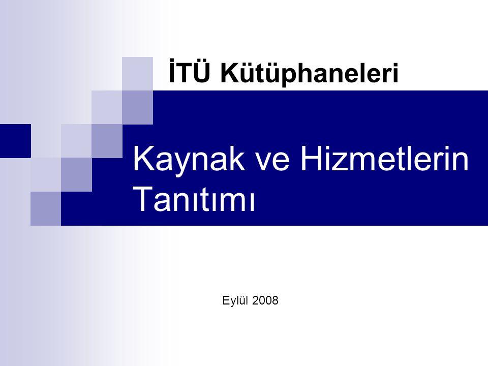 Kaynak ve Hizmetlerin Tanıtımı İTÜ Kütüphaneleri Eylül 2008