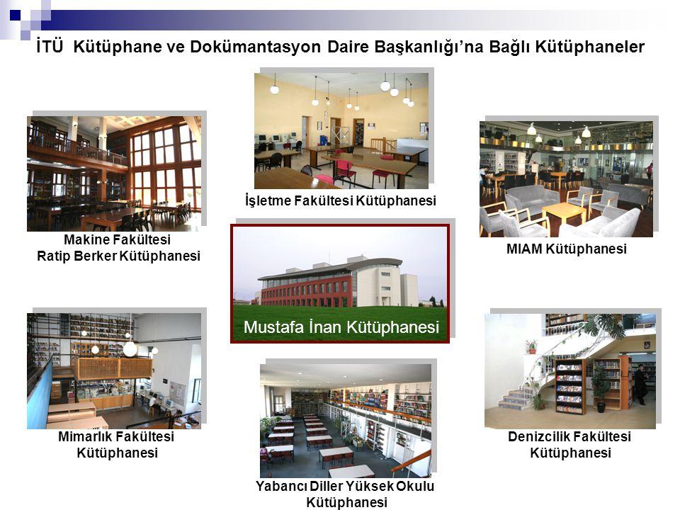 İTÜ Kütüphane ve Dokümantasyon Daire Başkanlığı'na Bağlı Kütüphaneler Mustafa İnan Kütüphanesi Makine Fakültesi Ratip Berker Kütüphanesi İşletme Fakül