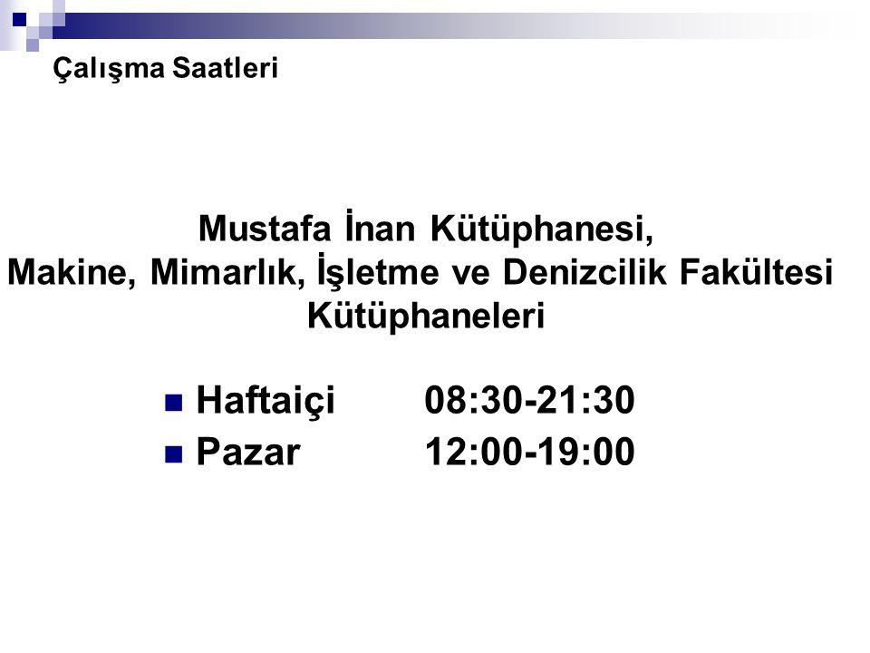 Çalışma Saatleri Haftaiçi08:30-21:30 Pazar12:00-19:00 Mustafa İnan Kütüphanesi, Makine, Mimarlık, İşletme ve Denizcilik Fakültesi Kütüphaneleri