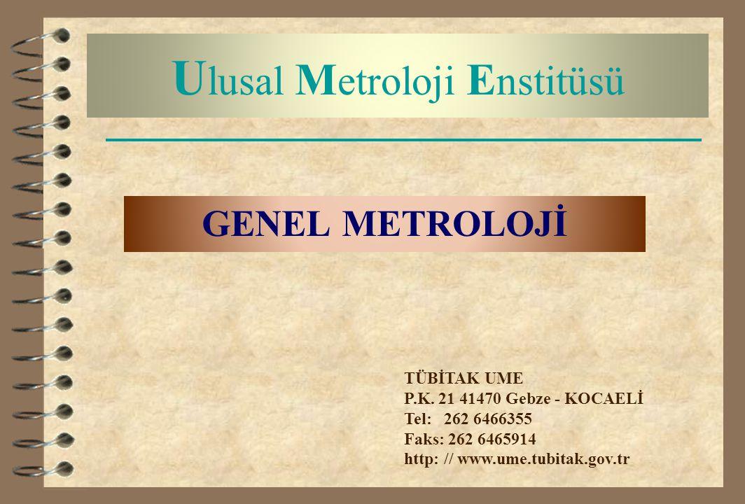 U lusal M etroloji E nstitüsü GENEL METROLOJİ TÜBİTAK UME P.K. 21 41470 Gebze - KOCAELİ Tel: 262 6466355 Faks: 262 6465914 http: // www.ume.tubitak.go