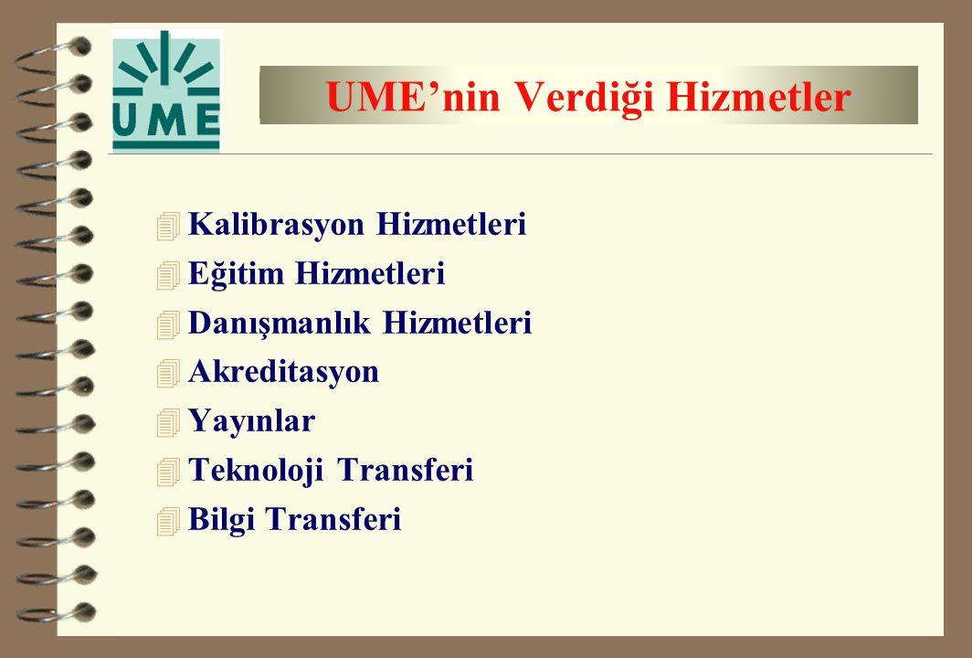 UME'nin Verdiği Hizmetler 4 Kalibrasyon Hizmetleri 4 Eğitim Hizmetleri 4 Danışmanlık Hizmetleri 4 Akreditasyon 4 Yayınlar 4 Teknoloji Transferi 4 Bilg