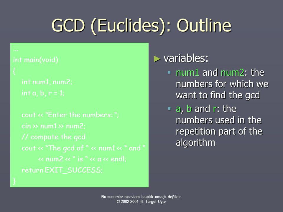 Bu sunumlar sınavlara hazırlık amaçlı değildir. © 2002-2004 H. Turgut Uyar GCD (Euclides): Outline ► variables:  num1 and num2: the numbers for which