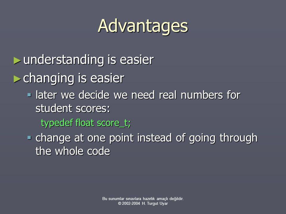 Bu sunumlar sınavlara hazırlık amaçlı değildir. © 2002-2004 H. Turgut Uyar Advantages ► understanding is easier ► changing is easier  later we decide