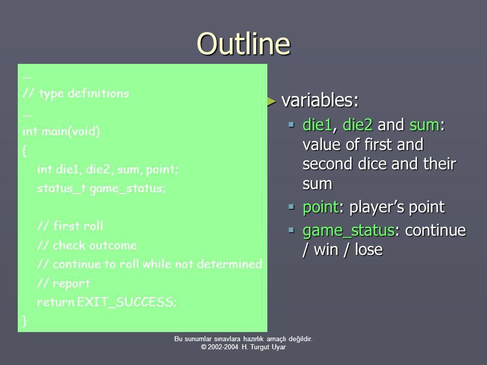 Bu sunumlar sınavlara hazırlık amaçlı değildir. © 2002-2004 H. Turgut Uyar Outline ► variables:  die1, die2 and sum: value of first and second dice a