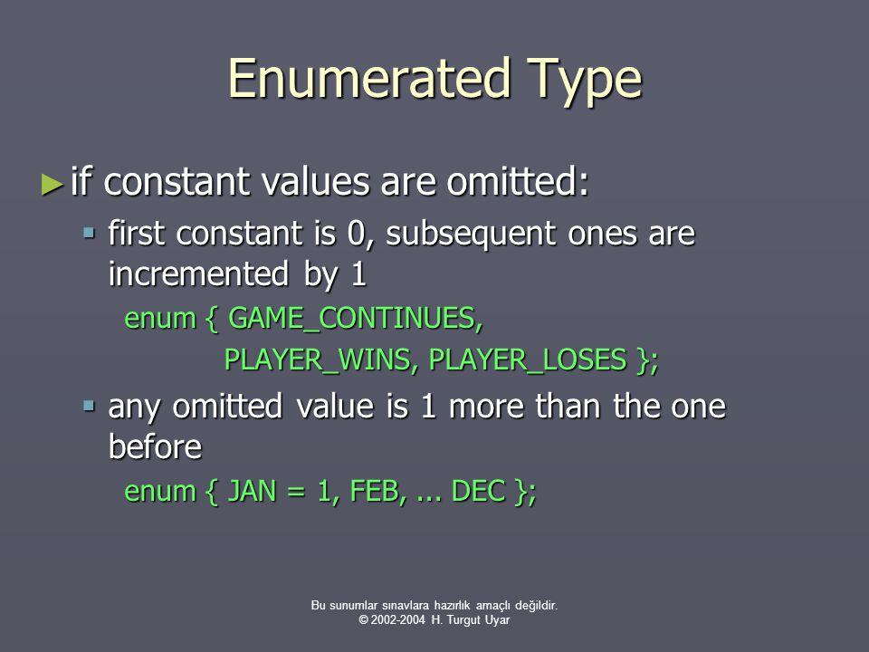 Bu sunumlar sınavlara hazırlık amaçlı değildir. © 2002-2004 H. Turgut Uyar Enumerated Type ► if constant values are omitted:  first constant is 0, su