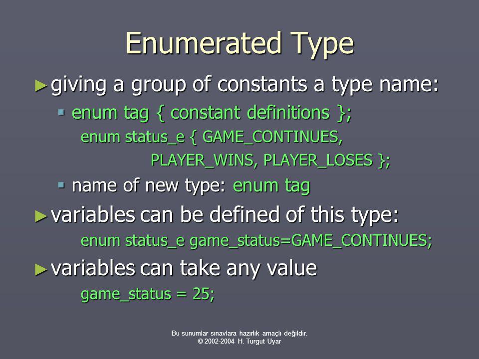 Bu sunumlar sınavlara hazırlık amaçlı değildir. © 2002-2004 H. Turgut Uyar Enumerated Type ► giving a group of constants a type name:  enum tag { con