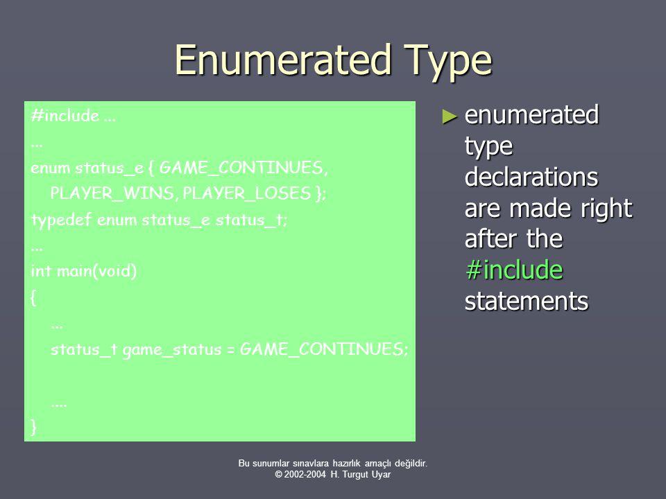 Bu sunumlar sınavlara hazırlık amaçlı değildir. © 2002-2004 H. Turgut Uyar Enumerated Type ► enumerated type declarations are made right after the #in