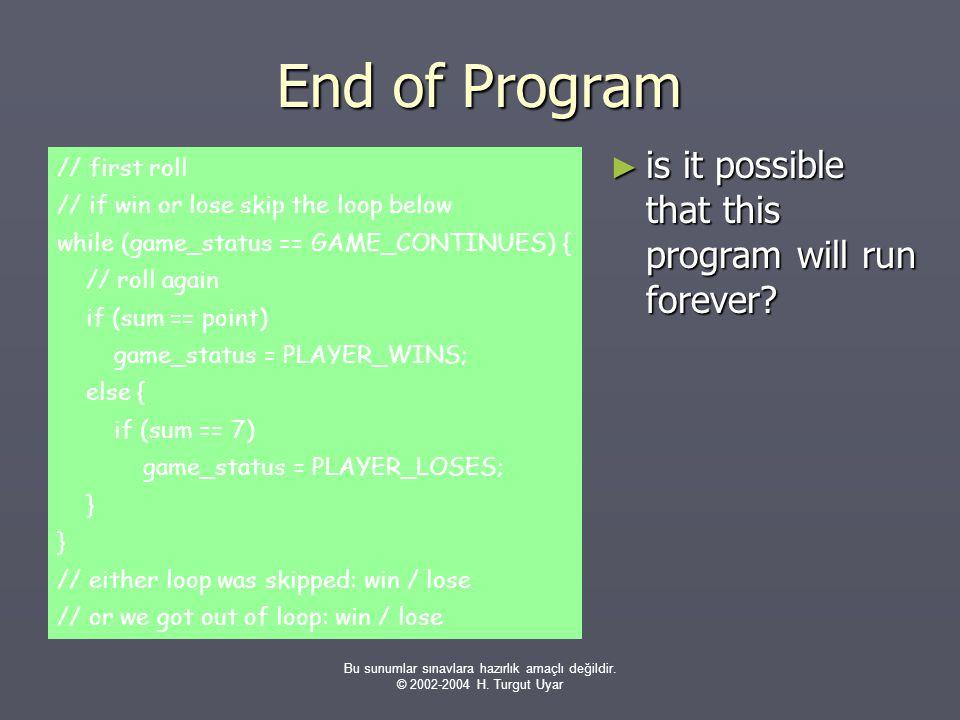 Bu sunumlar sınavlara hazırlık amaçlı değildir. © 2002-2004 H. Turgut Uyar // first roll // if win or lose skip the loop below while (game_status == G