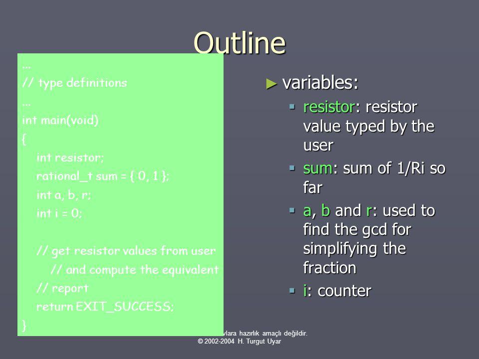 Bu sunumlar sınavlara hazırlık amaçlı değildir. © 2002-2004 H. Turgut Uyar Outline ► variables:  resistor: resistor value typed by the user  sum: su