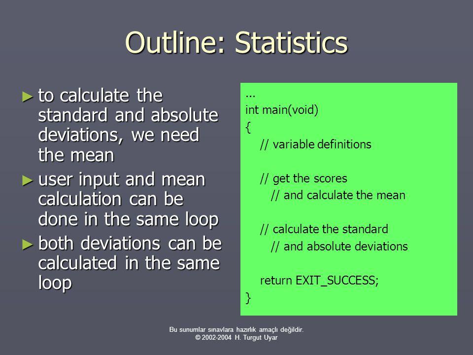 Bu sunumlar sınavlara hazırlık amaçlı değildir. © 2002-2004 H. Turgut Uyar Outline: Statistics ► to calculate the standard and absolute deviations, we