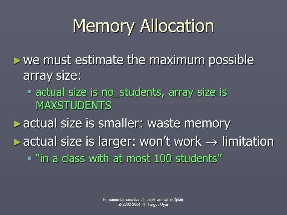 Bu sunumlar sınavlara hazırlık amaçlı değildir. © 2002-2004 H. Turgut Uyar Memory Allocation ► we must estimate the maximum possible array size:  act