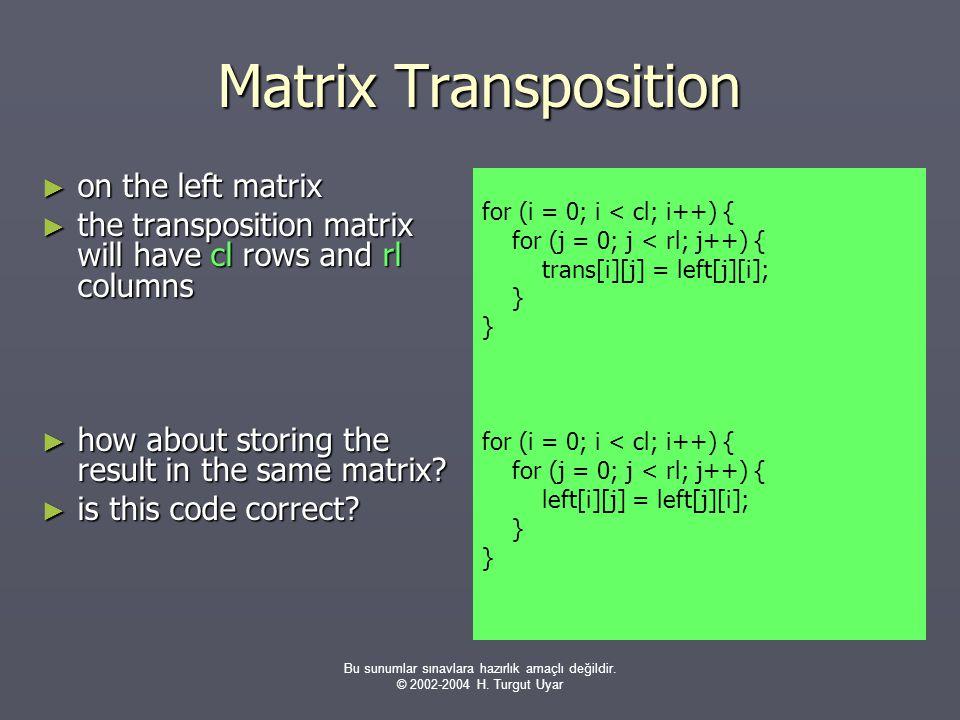 Bu sunumlar sınavlara hazırlık amaçlı değildir. © 2002-2004 H. Turgut Uyar Matrix Transposition ► on the left matrix ► the transposition matrix will h