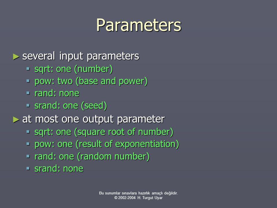 Bu sunumlar sınavlara hazırlık amaçlı değildir. © 2002-2004 H. Turgut Uyar Parameters ► several input parameters  sqrt: one (number)  pow: two (base