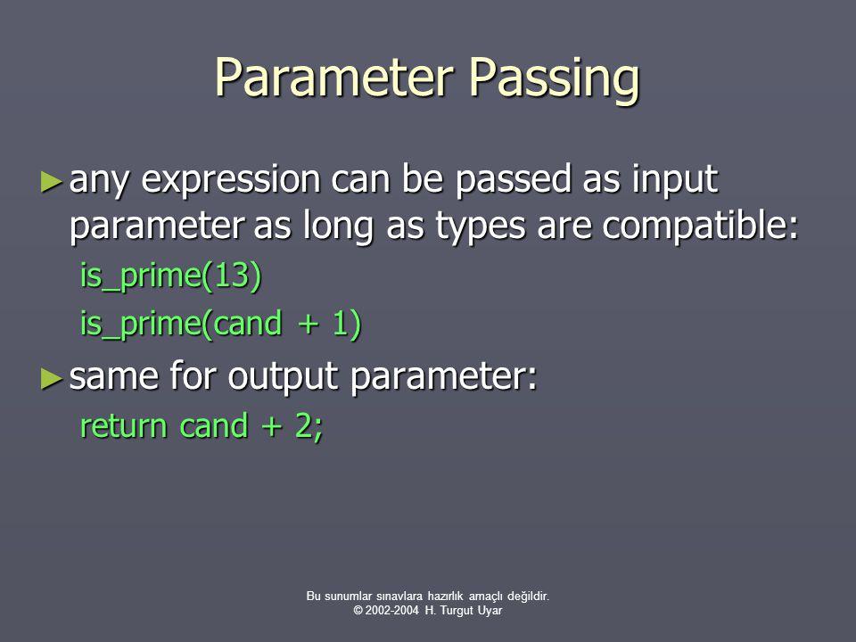Bu sunumlar sınavlara hazırlık amaçlı değildir. © 2002-2004 H. Turgut Uyar Parameter Passing ► any expression can be passed as input parameter as long