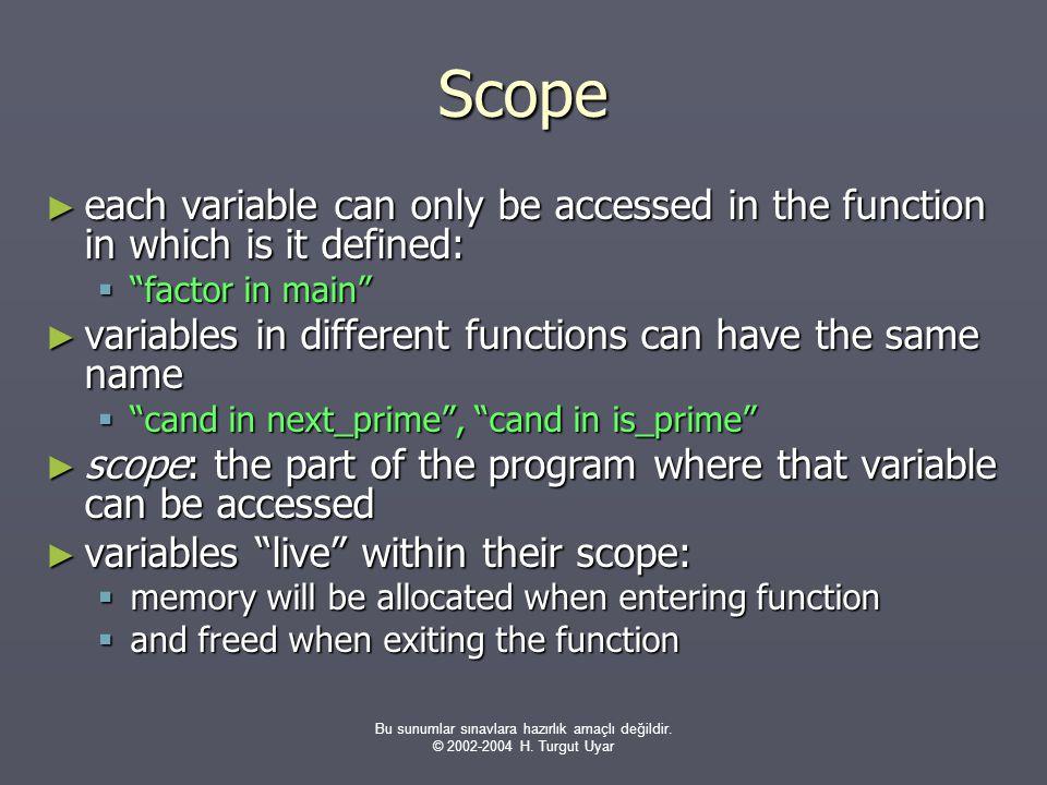 Bu sunumlar sınavlara hazırlık amaçlı değildir. © 2002-2004 H. Turgut Uyar Scope ► each variable can only be accessed in the function in which is it d
