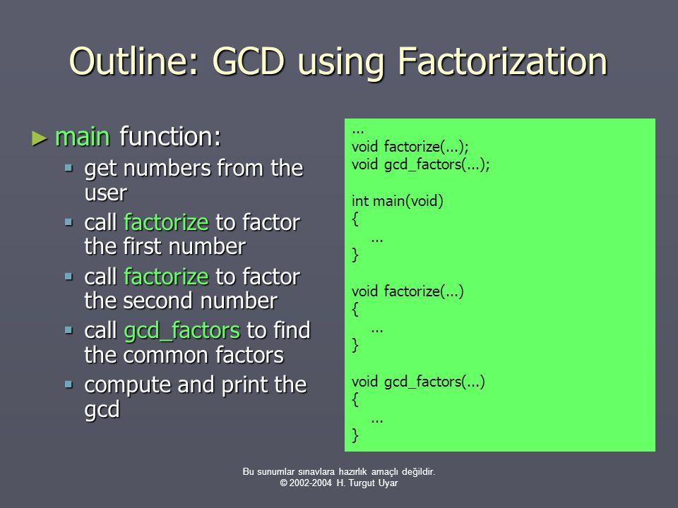 Bu sunumlar sınavlara hazırlık amaçlı değildir. © 2002-2004 H. Turgut Uyar Outline: GCD using Factorization ► main function:  get numbers from the us