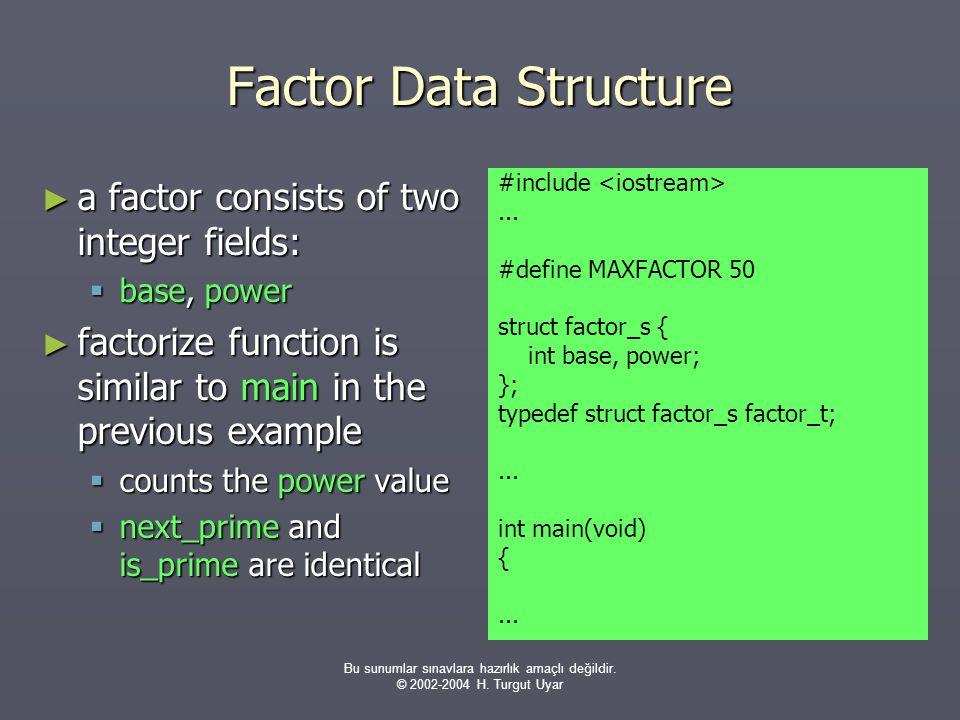 Bu sunumlar sınavlara hazırlık amaçlı değildir. © 2002-2004 H. Turgut Uyar Factor Data Structure ► a factor consists of two integer fields:  base, po