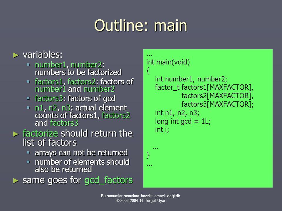 Bu sunumlar sınavlara hazırlık amaçlı değildir. © 2002-2004 H. Turgut Uyar Outline: main ► variables:  number1, number2: numbers to be factorized  f