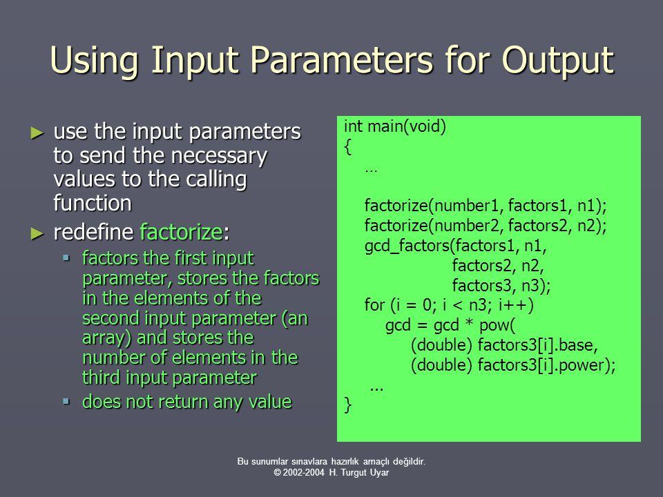 Bu sunumlar sınavlara hazırlık amaçlı değildir. © 2002-2004 H. Turgut Uyar Using Input Parameters for Output ► use the input parameters to send the ne