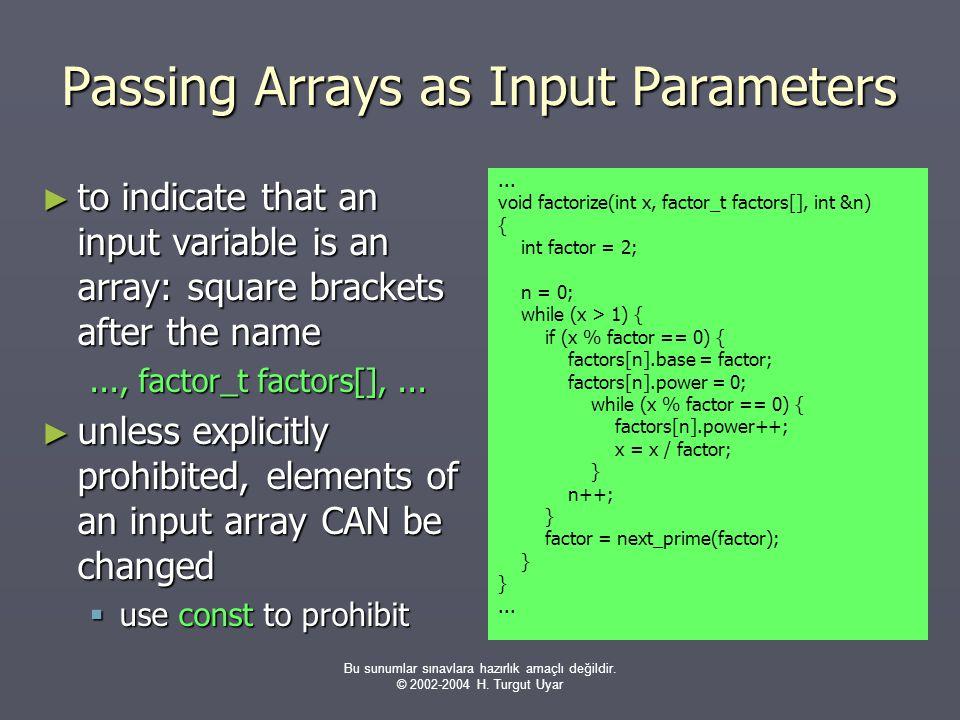 Bu sunumlar sınavlara hazırlık amaçlı değildir. © 2002-2004 H. Turgut Uyar Passing Arrays as Input Parameters ► to indicate that an input variable is
