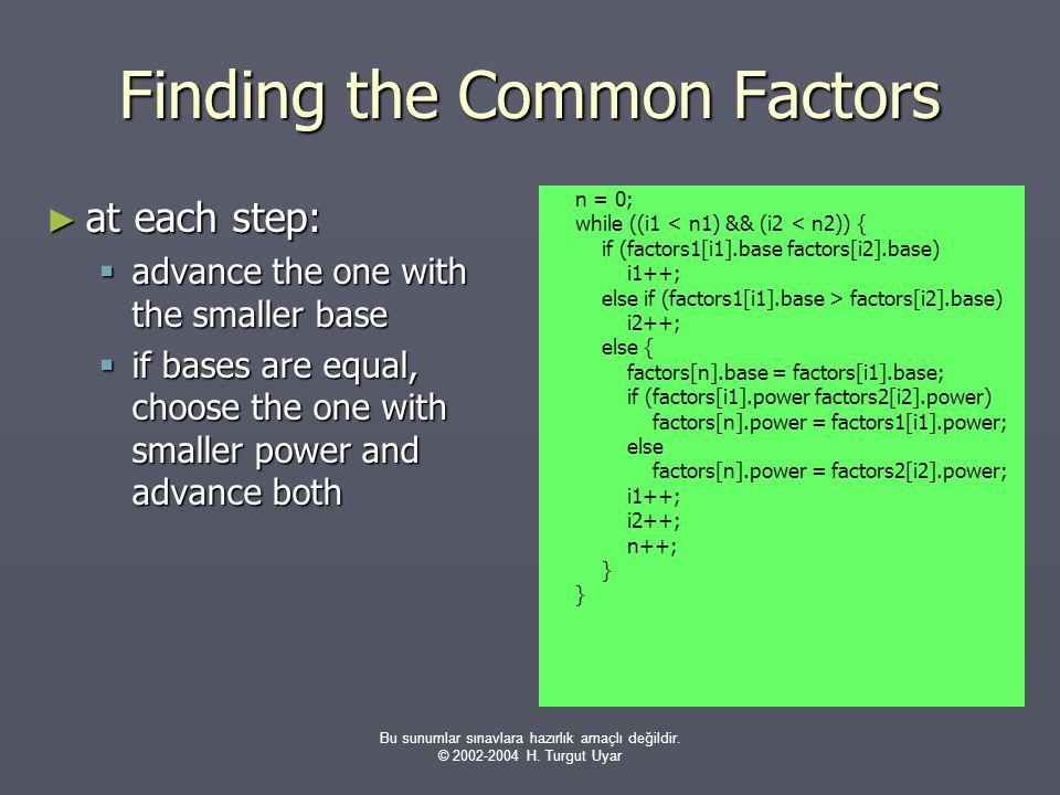 Bu sunumlar sınavlara hazırlık amaçlı değildir. © 2002-2004 H. Turgut Uyar Finding the Common Factors ► at each step:  advance the one with the small