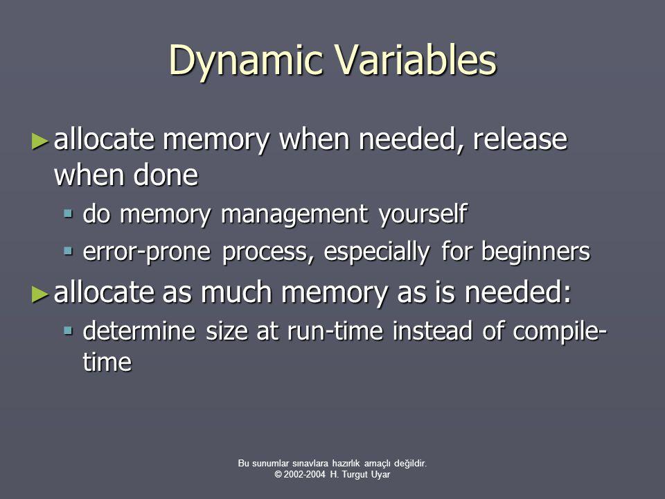 Bu sunumlar sınavlara hazırlık amaçlı değildir. © 2002-2004 H. Turgut Uyar Dynamic Variables ► allocate memory when needed, release when done  do mem