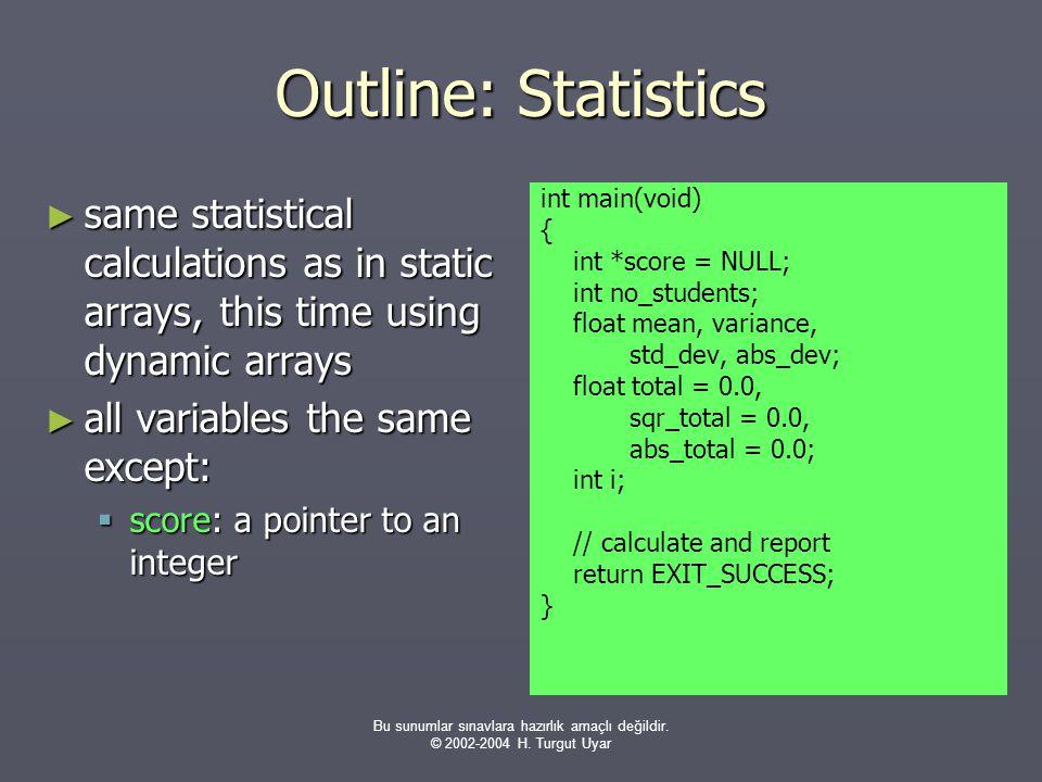 Bu sunumlar sınavlara hazırlık amaçlı değildir. © 2002-2004 H. Turgut Uyar Outline: Statistics ► same statistical calculations as in static arrays, th