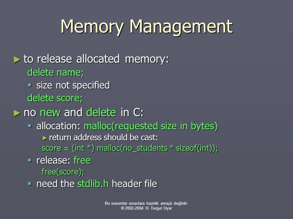 Bu sunumlar sınavlara hazırlık amaçlı değildir. © 2002-2004 H. Turgut Uyar Memory Management ► to release allocated memory: delete name;  size not sp