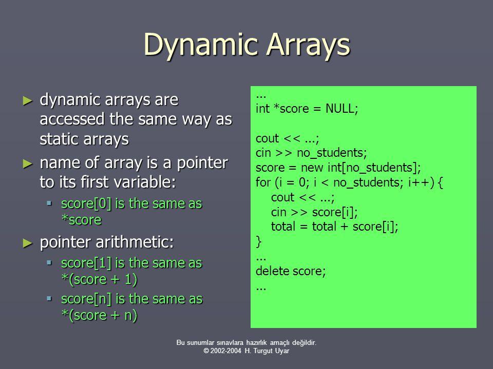 Bu sunumlar sınavlara hazırlık amaçlı değildir. © 2002-2004 H. Turgut Uyar Dynamic Arrays ► dynamic arrays are accessed the same way as static arrays