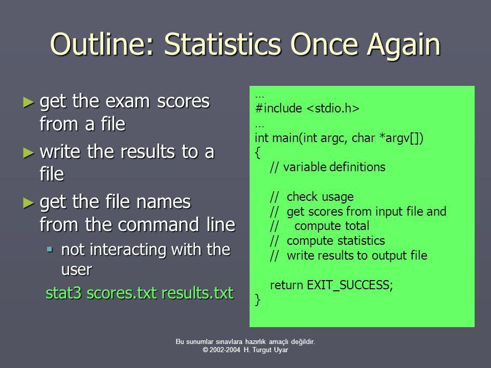 Bu sunumlar sınavlara hazırlık amaçlı değildir. © 2002-2004 H. Turgut Uyar Outline: Statistics Once Again ► get the exam scores from a file ► write th